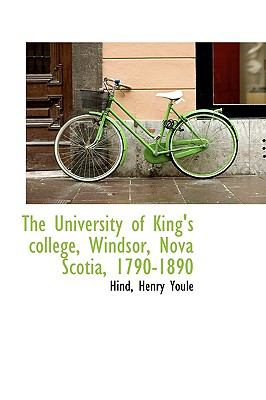 University of King's College, Windsor, Nova Scotia, 1790-1890 N/A 9781113489838 Front Cover