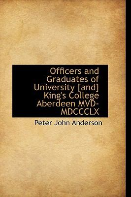 Officers and Graduates of University [and] King's College Aberdeen Mvd-Mdccclx N/A 9781115076838 Front Cover