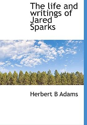Life and Writings of Jared Sparks N/A 9781115302838 Front Cover