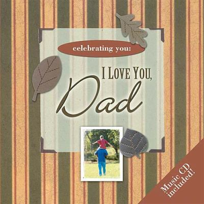 Celebrating You I Love You, Dad  2005 9781404185838 Front Cover