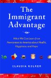 Immigrant Advantage What We Can Learn from Newcomers to America about Health, Happiness and Hope N/A 9781416586838 Front Cover