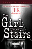 Girl on the Stairs The Search for a Missing Witness to the JFK Assassination  2013 9781455617838 Front Cover