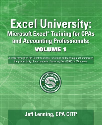 Excel University: Microsoft Excel Training for Cpas and Accounting Professionals: a Walk-through of the Excel Features, Functions and Techniques That Improve the Produc  2012 edition cover