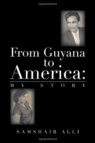 From Guyana to America: My Story  2013 9781483650838 Front Cover