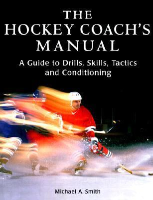 Hockey Coach's Manual A Guide to Drills, Skills and Conditioning N/A 9781552091838 Front Cover