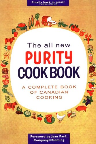 All New Purity Cook Book A Complete Book of Canadian Cooking 2nd 2001 9781552851838 Front Cover