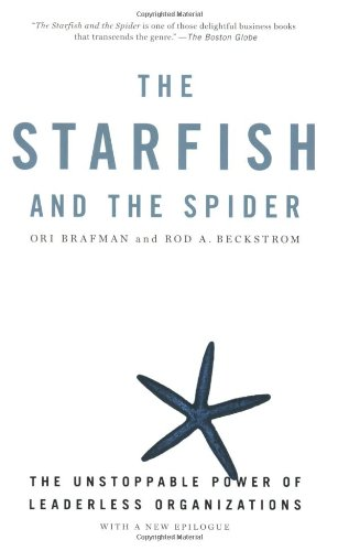 Starfish and the Spider The Unstoppable Power of Leaderless Organizations  2007 edition cover