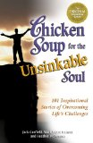 Chicken Soup for the Unsinkable Soul Inspirational Stories of Overcoming Life's Challenges N/A edition cover