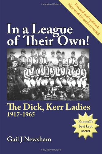 In a League of Their Own! the Dick, Kerr Ladies 1917-1965  0 edition cover