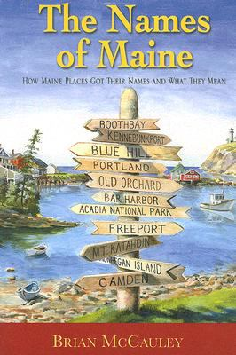 Names of Maine How Maine Places Got Their Names and What They Mean N/A 9781933212838 Front Cover
