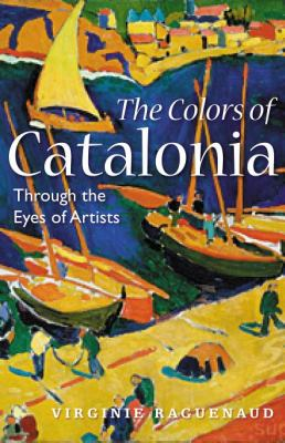 Colors of Catalonia In the Footsteps of Twentieth-Century Artists  2012 9781934848838 Front Cover