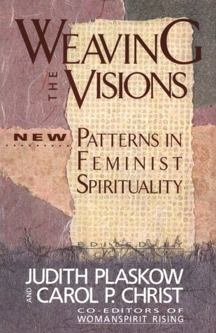 Weaving the Visions New Patterns in Feminist Spirituality N/A edition cover