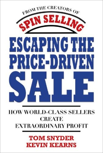 Escaping the Price-Driven Sale How World Class Sellers Create Extraordinary Profit  2008 edition cover