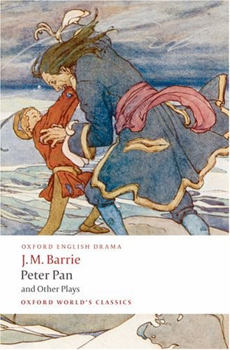 Peter Pan and Other Plays The Admirable Crichton; Peter Pan; When Wendy Grew up; What Every Woman Knows; Mary Rose  2008 edition cover
