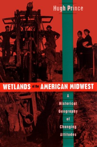 Wetlands of the American Midwest A Historical Geography of Changing Attitudes  1997 9780226682839 Front Cover