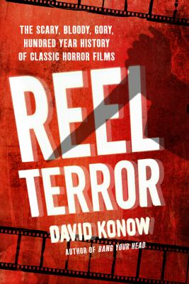 Reel Terror The Scary, Bloody, Gory, Hundred-Year History of Classic Horror Films  2012 9780312668839 Front Cover