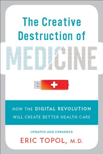 Creative Destruction of Medicine How the Digital Revolution Will Create Better Health Care N/A edition cover