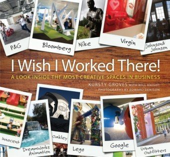 I Wish I Worked There! A Look Inside the Most Creative Spaces in Business  2010 edition cover