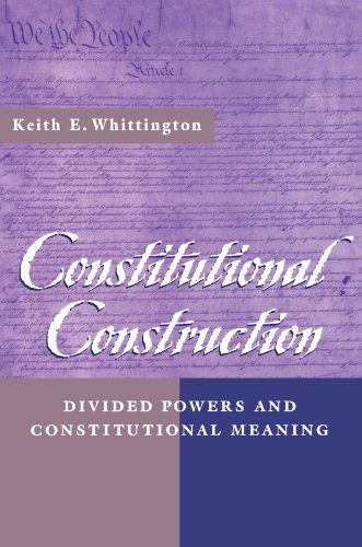 Constitutional Construction Divided Powers and Constitutional Meaning  1999 edition cover