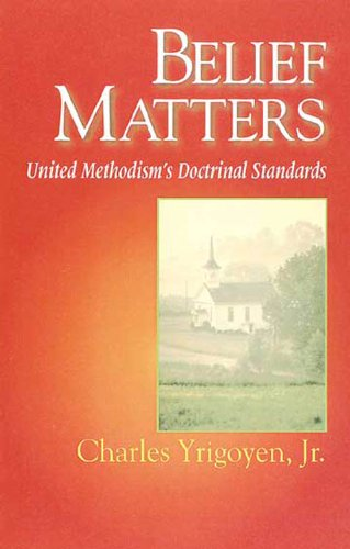 Belief Matters United Methodism's Doctrinal Standards  2001 edition cover