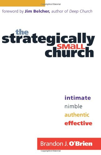 Strategically Small Church Intimate, Nimble, Authentic, and Effective  2010 edition cover