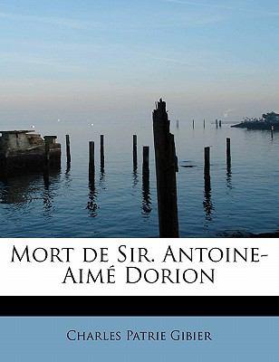 Mort de Sir Antoine-Aim� Dorion  N/A 9781115868839 Front Cover