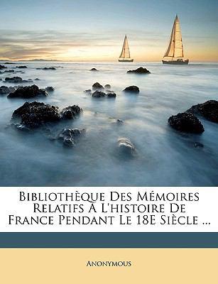 Bibliothèque des Mémoires Relatifs À L'Histoire de France Pendant le 18e Siècle N/A edition cover