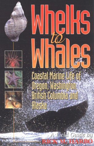 Whelks to Whales Coastal Marine Life of the Pacific Northwest  1999 (Unabridged) edition cover