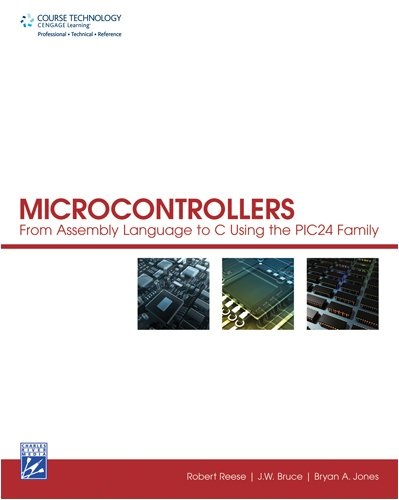 Microcontrollers From Assembly Language to C Using the PIC24 Family  2009 9781584505839 Front Cover