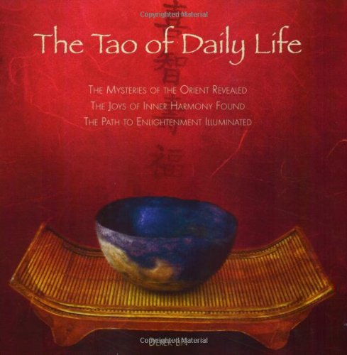 Tao of Daily Life The Mysteries of the Orient Revealed - The Joys of Inner Harmony Found - The Path to Enlightenment Illuminated  2007 edition cover