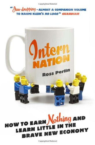 Intern Nation How to Earn Nothing and Learn Little in the Brave New Economy  2012 edition cover