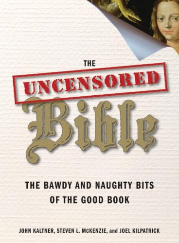 Uncensored Bible The Bawdy and Naughty Bits of the Good Book  2008 9780061238840 Front Cover