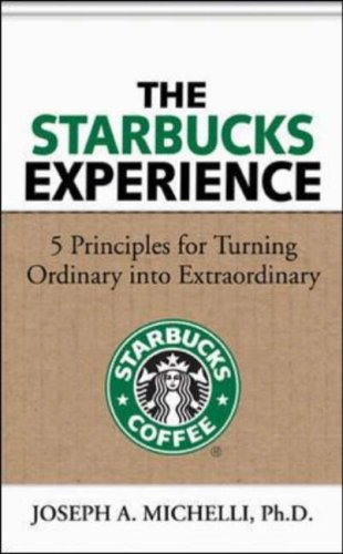 Starbucks Experience: 5 Principles for Turning Ordinary into Extraordinary   2007 9780071477840 Front Cover