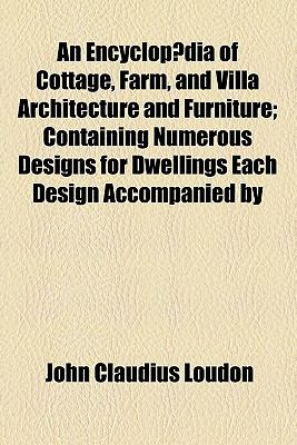 Encyclop�dia of Cottage, Farm, and Villa Architecture and Furniture  N/A edition cover