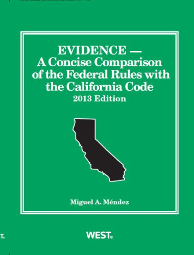 Evidence: A Concise Comparison of the Federal Rules With the California Code, 2013  2013 9780314286840 Front Cover