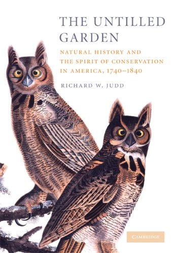 Untilled Garden Natural History and the Spirit of Conservation in America, 1740-1840  2009 edition cover
