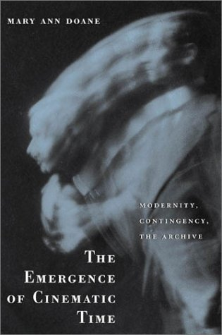 Emergence of Cinematic Time Modernity, Contingency, the Archive  2002 edition cover