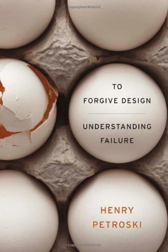 To Forgive Design Understanding Failure  2012 edition cover