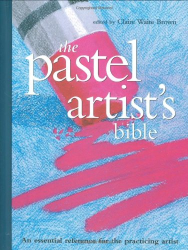Pastel Artist's Bible An Essential Reference for the Practicing Artist N/A edition cover