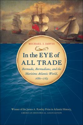 In the Eye of All Trade Bermuda, Bermudians, and the Maritime Atlantic World, 1680-1783  2012 edition cover