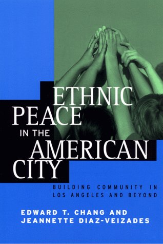 Ethnic Peace in the American City Building Community in Los Angeles and Beyond N/A edition cover