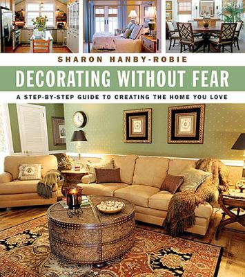 Decorating Without Fear A Step-by-Step Guide to Creating the Home You Love  2007 9781401602840 Front Cover