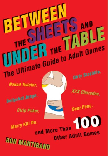 Between the Sheets and under the Table The Ultimate Guide to Adult Games  2007 9781402746840 Front Cover