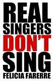 Real Singers Don't Sing  N/A 9781492172840 Front Cover