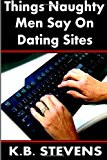Things Naughty Men Say on Dating Sites  N/A 9781492255840 Front Cover
