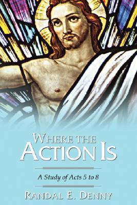 Where the Action Is A Study of Acts 5 To 8 N/A 9781556353840 Front Cover