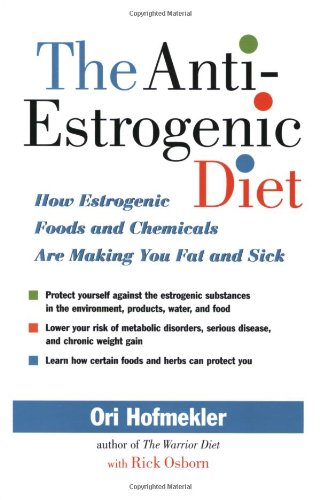 Anti-Estrogenic Diet How Estrogenic Foods and Chemicals Are Making You Fat and Sick  2007 9781556436840 Front Cover