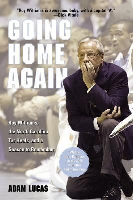 Going Home Again Roy Williams, the North Carolina Tar Heels, and a Season to Remember N/A 9781592287840 Front Cover