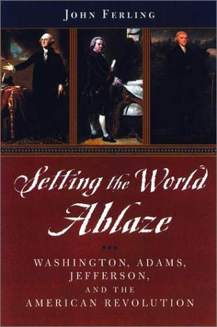 Setting the World Ablaze Washington, Adams, Jefferson, and the American Revolution  2000 edition cover