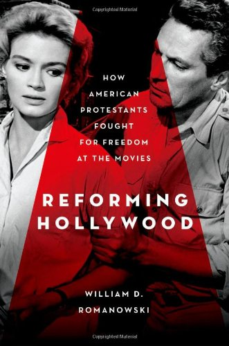 Reforming Hollywood How American Protestants Fought for Freedom at the Movies  2012 9780195387841 Front Cover